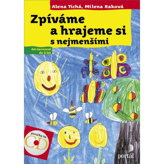 Zpíváme a hrajeme si s nejmenšími + CD - Tichá A., Raková M.
