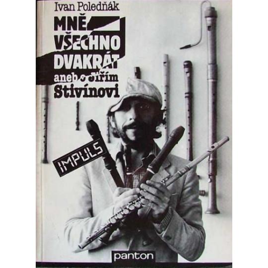 Mně všechno dvakrát aneb o Jiřím Stivínovi - Poledňák Ivan